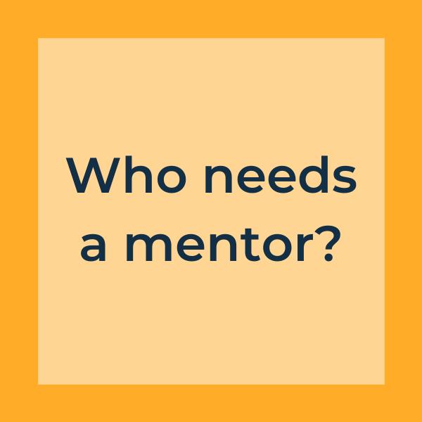 who needs a mentor