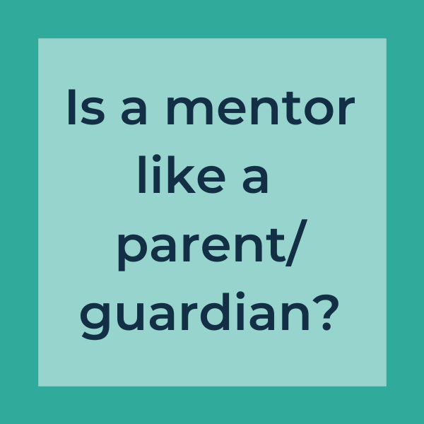 Is a mentor like a parent/guardian?