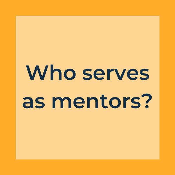 Who serves as mentors?